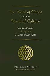 The Word of Christ and the World of Culture: Sacred and Secular through the Theology of Karl Barth
