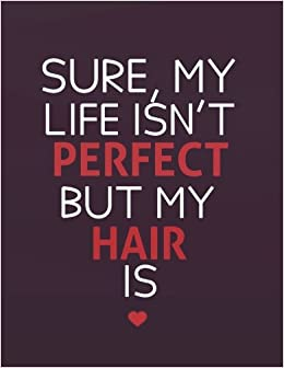 Amazoncom Sure My Life Isnt Perfect But My Hair Is 85 X 11
