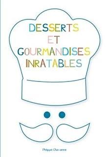 Desserts et gourmandises inratables, Chavanne, Philippe