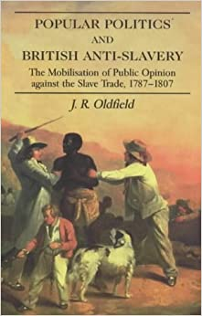 Popular Politics and British Anti-Slavery: The Mobilisation of Public Opinion Against the Slave Trade 1787-1807 (Studies in Slave and Post-slave Societies and Cultures)