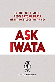 Ask Iwata: Words of Wisdom from Satoru Iwata, Nintendo's Legendary