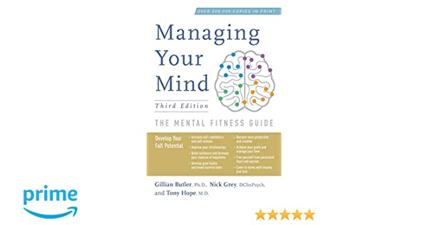 Managing your mind: the mental fitness guide kindle edition by.