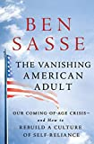 Image of The Vanishing American Adult: Our Coming-of-Age Crisis--and How to Rebuild a Culture of Self-Reliance