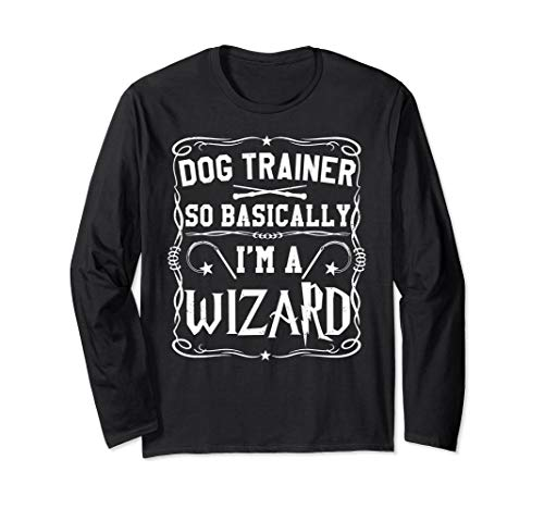 Magical Dog Trainer So Basically I'm A Wizard Long Sleeve -
