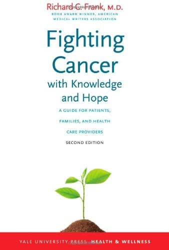 Fighting Cancer with Knowledge and Hope: A Guide for Patients, Families, and Health Care Providers, Second Edition (Yale University Press Health & Wellness)