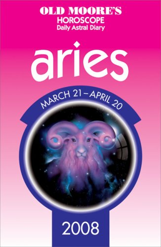 Old Moore's Horoscope And Astral Diary Aries 2008: March 21 - April 20 (Old Moore's Horoscope & Astral Diary: Capricorn) ebook