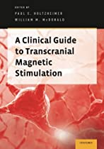 A Clinical Guide to Transcranial Magnetic Stimulation