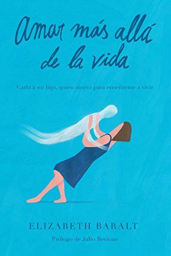 Amar Más Allá de la Vida: Carta a mi hijo, quien murió para enseñarme a vivir (Spanish Edition)