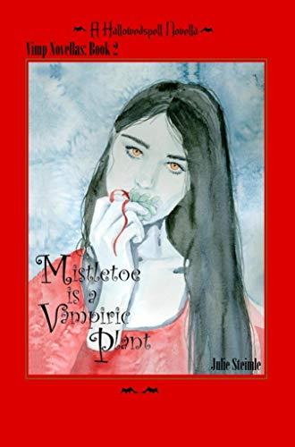 Mistletoe is a Vampiric Plant: Hallowedspell Vimp novella 2