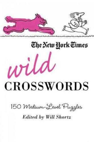 The New York Times Wild Crosswords 150 Medium-Level Puzzles The New York Times Wild Crosswords