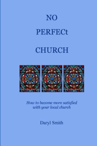 No Perfect Church: How to become more satisfied with your local church. PDF