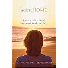 Going Home: Facing Life's Final Moments Without Fear