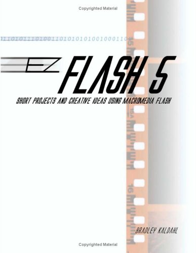 EZ Flash 5: Short Projects and Creative Ideas Using Macromedia Flash