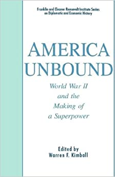 Book America Unbound: World War II and the Making of a Superpower (The World of the Roosevelts)