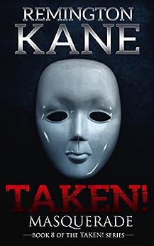Taken! - Masquerade (A Taken! Novel Book 8) by [Kane, Remington]