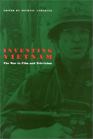 Inventing Vietnam: The War in Film and Television (Culture And The Moving Image) Michael Anderegg