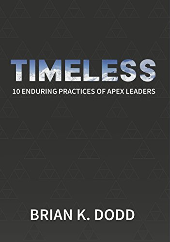 Timeless: 10 Enduring Practices of Apex Leaders