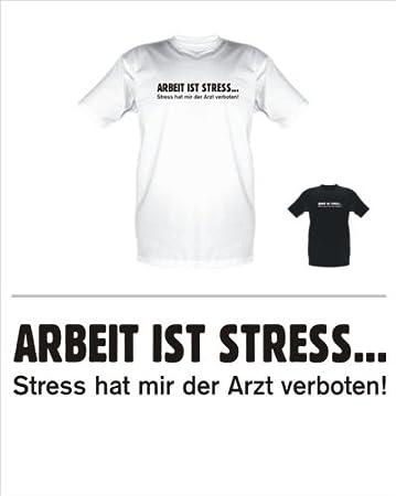 Sprüche Fun T Shirt   Arbeit ist Stress Stress hat mir der Arzt