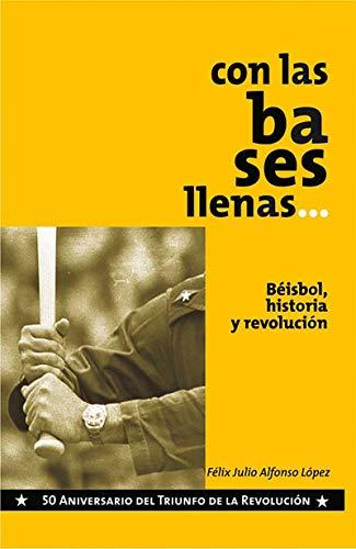 Con las bases llenas. Beisbol, historia y Revolución (Científico-Técnica) por Felix Julio Alfonso López,Deguis Fernández Tejeda