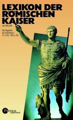 Lexikon der römischen Kaiser - Von Augustus bis Justinianus 27 v. Chr. bis 565 n. Chr.