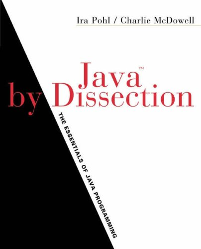 Java by Dissection: The Essentials of Java Programming, Updated Edition