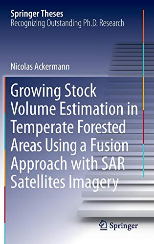 Growing Stock Volume Estimation in Temperate Forested Areas Using a Fusion Approach with SAR Satellites Imagery (Springer Theses)