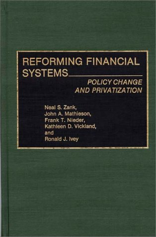 Reforming Financial Systems: Policy Change and Privatization (Contributions in Economics and Economic History)