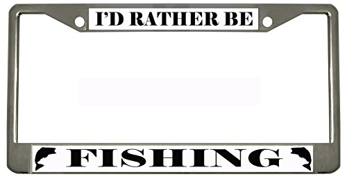 I'd Rather BE Fishing STYLE4 Chrome Metal Auto License Plate Frame Car Tag Holder ()