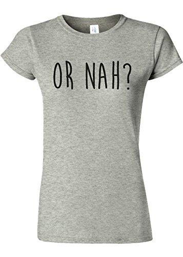 Or Nah? Grumpy Funny Novelty Sports Grey Women T Shirt Top-XL