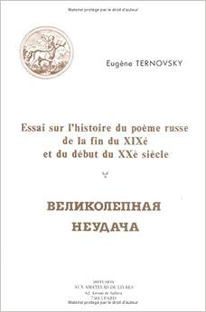 Essai Sur L'Histoire Du Poeme Russe de La Fin Du Xixe Et Du Debut Du Xxe Siecle (Fonds Aux Amateurs de Livres)