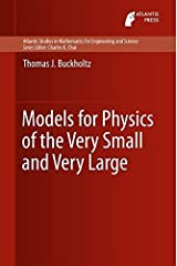 Models for Physics of the Very Small and Very Large (Atlantis Studies in Mathematics for Engineering and Science) by Thomas J. Buckholtz (2016-06-24) Hardcover