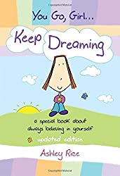You Go, Girl. . . Keep Dreaming: a special book about always believing in yourself, Updated Edition