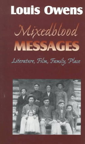 Mixedblood Messages: Literature, Film, Family, Place (American Indian Literature & Critical Studies Series)