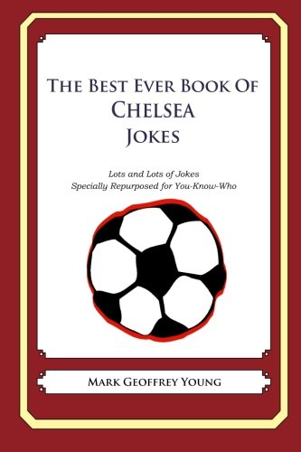 Download The Best Ever Book of Chelsea Jokes: Lots and Lots of Jokes Specially Repurposed for You-Know-Who pdf