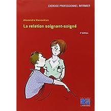 La Relation Soignant-soigne (soigner et Accompagner) 4e Ed.