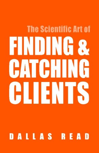 Read Online The Scientific Art of Finding & Catching Clients pdf epub