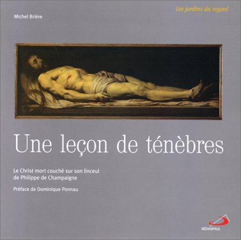 Une leçon de ténèbres. : Le Christ mort couché sur son linceul de Philippe de Champaigne por Michel Brière