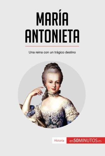 Maria Antonieta: Una reina con un tragico destino (Spanish Edition) [50Minutos.Es] (Tapa Blanda)