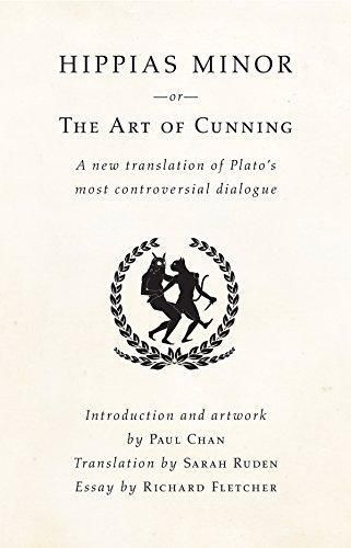 Hippias Minor or The Art of Cunning: A New Translation of Plato's Most Controversial Dialogue
