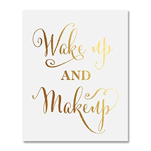 Wake Up and Makeup Gold Foil Art Print Fashion Girl Room Nursery Inspirational Quote Metallic Poster Decor 8 inches x 10 inches A22