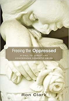 Book Freeing the Oppressed: A Call to Christians Concerning Domestic Abuse by Ron Clark (2009-09-01)