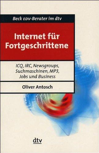 Internet für Fortgeschrittene: ICQ, IRC, Newsgroups, Suchmaschinen, MP3, Jobs und Business