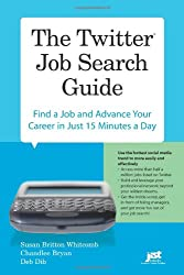 The Twitter Job Search Guide: Find a Job and Advance Your Career in Just 15 Minutes a Day