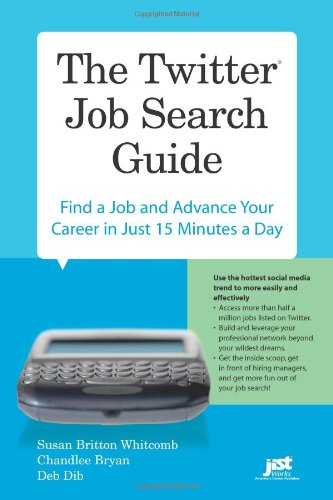 The Twitter Job Search Guide  Find A Job And Advance Your Career In Just 15 Minutes A Day