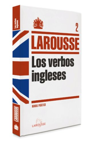 Los Verbos Ingleses / English Verbs: Manual Práctico / Practical Manual (Gramática Inglesa / English Grammar) (Spanish Edition)