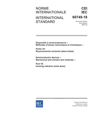 IEC 60749-18 Ed. 1.0 b:2002, Semiconductor devices - Mechanical and climatic test methods - Part 18: Ionizing radiation (total dose) pdf epub