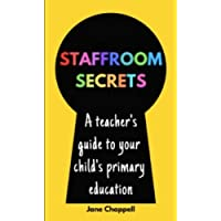 Staffroom Secrets: A teacher's guide to your child's primary education
