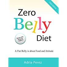 Zero Belly Diet: A Flat Belly is about Food and Attitude