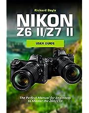 Nikon Z6II/Z7II User Guide: The Perfect Manual for Beginners to Master the Z6II/Z7II