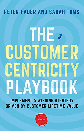 The Customer Centricity Playbook Implement a Winning Strategy Driven by Customer Lifetime Value [Fader, Peter - Toms, Sarah E.] (Tapa Blanda)